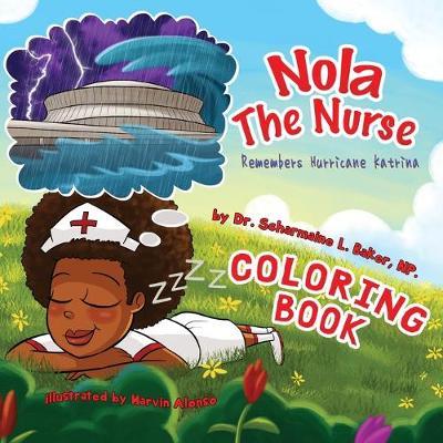 Nola the Nurse(r) Remembers Hurricane Katrina Coloring Book by Dr Scharmaine L Baker