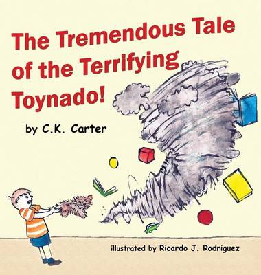 The Tremendous Tale of the Terrifying Toynado by C K Carter