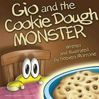 Gio and the Cookie Dough Monster Written and Illustrated By: Steve Morrone by Steve Morrone