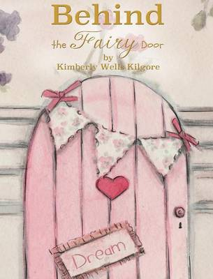 Behind the Fairy Door by Kimberly V Kilgore