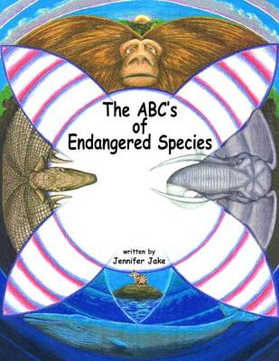 The ABC's of Endangered Species by Jennifer Jake
