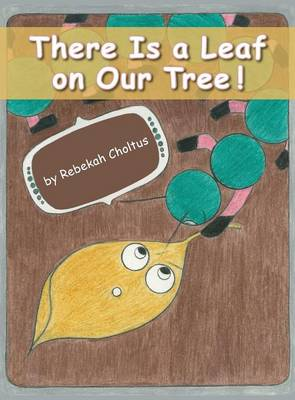 There Is a Leaf on Our Tree! by Rebekah L Choltus