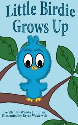 Little Birdie Grows Up by Wanda Luthman