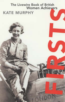 Firsts Livewire Book of British Women Achievers by Kate Murphy