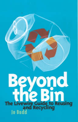 Beyond the Bin The Livewire Guide to Reusing and Recycling by Jo Budd