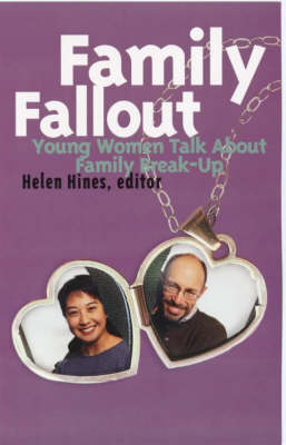 Family Fallout Young Women Talk About Family Break-up by Helen Hines