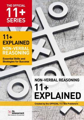 11+ Explained: Non-verbal Reasoning Essential Skills and Strategies for Success by GL Assessment