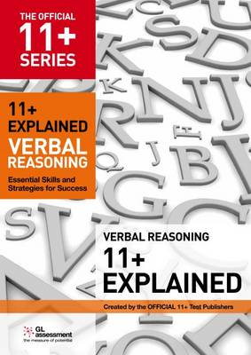 11+ Explained: Verbal Reasoning Essential Skills and Strategies for Success by GL Assessment