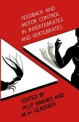 Feedback and Motor Control in Invertebrates and Vertebrates by Jon Barnes, Margaret Gladden