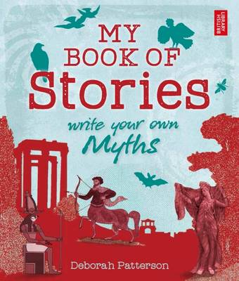 My Book of Stories Write Your Own Myths by Deborah Patterson