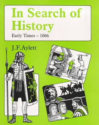 In Search of History: Early Times - 1066 by John F. Aylett