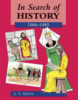 In Search of History: 1066-1485 by John F. Aylett