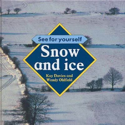 Snow and Ice by Kay Davies, Wendy Oldfield, Robert Pickett