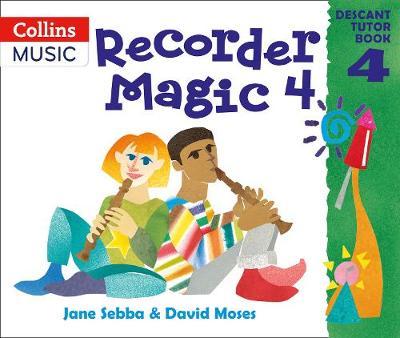 Recorder Magic: Descant Tutor Book 4 by Jane Sebba, David Moses