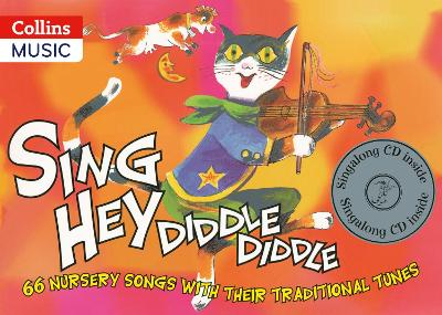 Sing Hey Diddle Diddle (Book + CD) 66 Nursery Songs with Their Traditional Tunes by Beatrice Harrop