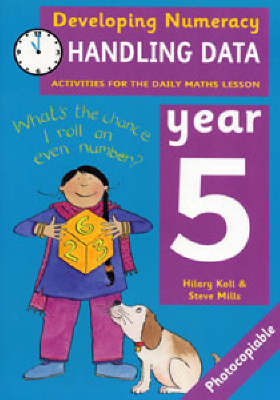 Handling Data: Year 5 Activities for the Daily Maths Lesson by Hilary Koll, Steve Mills