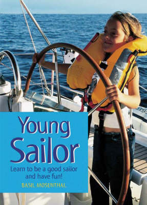 Young Sailor Learn to be a Good Sailor and Have Fun! by Basil Mosenthal