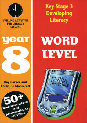 Word Level: Year 8 Spelling Activities for Literacy Lessons by Ray Barker, Christine Moorcroft