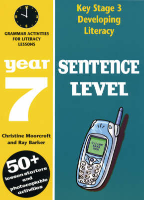 Sentence Level: Year 7 Grammar Activities for Literacy Lessons by Ray Barker, Christine Moorcroft
