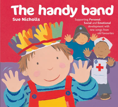 The Handy Band Supporting Personal, Social and Emotional Development with New Songs from Old Favourites by Sue Nicholls