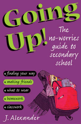 Going Up! The No-worries Guide to Secondary School by Jenny Alexander