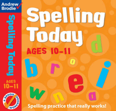 Spelling Today for Ages 10-11 by Andrew Brodie, J. Richardson