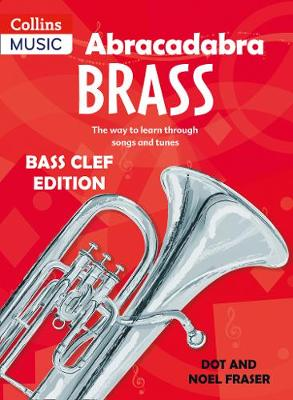 Abracadabra Tutors: Abracadabra Brass - bass clef The Way to Learn Through Songs and Tunes by Dot Fraser, Noel Fraser