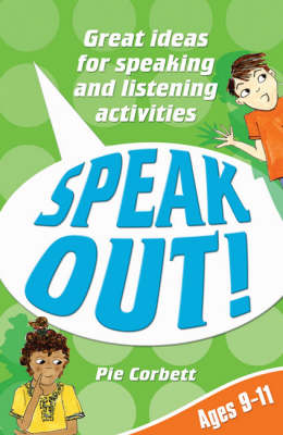 Speak Out! Ages 9-11 Great Ideas for Speaking and Listening Activities by Pie Corbett