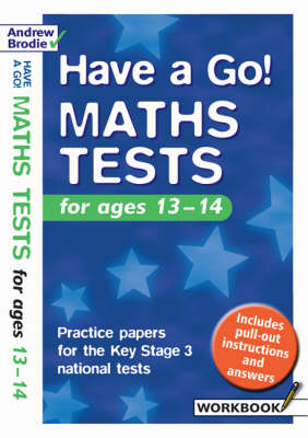Have a Go Maths Tests Practice Papers for the Key Stage 3 National Tests For Ages 13-14 by Andrew Brodie
