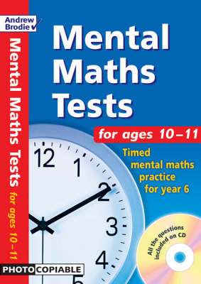 Mental Maths Tests for Ages 10-11 Timed Mental Maths Tests for Year 6 by Andrew Brodie
