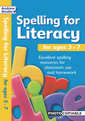 Spelling for Literacy For Ages 5 - 7 by Andrew Brodie, Judy Richardson