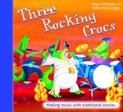 Three Rocking Crocs by Kaye Umansky, Helen MacGregor