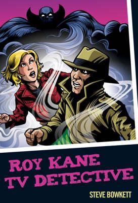 Roy Kane TV Detective by Steve Bowkett