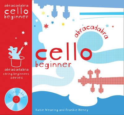 Abracadabra Cello Beginner (Pupil's book + CD) by Katie Wearing, Frankie Henry