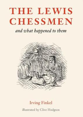 Lewis Chessmen and What Happened to Them by Irving Finkel
