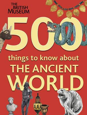 500 Things to Know About the Ancient World by Carolyn Howitt