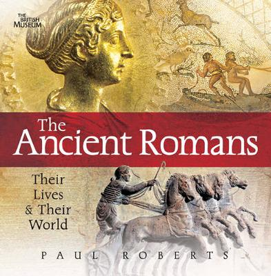 Ancient Romans: Their Lives and Their World by Paul Roberts