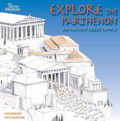 Explore the Parthenon An Ancient Greek Temple and its Sculptures by Ian Jenkins