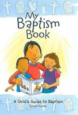 My Baptism Book A Child's Guide to Baptism by Diana Murrie