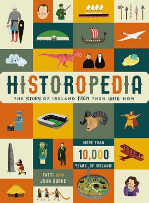 Historopedia - The Story of Ireland From Then Until Now by Fatti Burke, John Burke