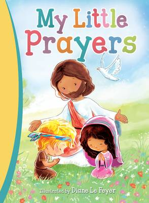 My Little Prayers by Diane Le Feyer
