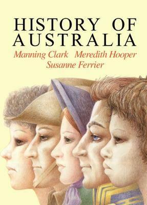 History of Australia by Manning Clark, Susanne Ferrier, Meredith Hooper