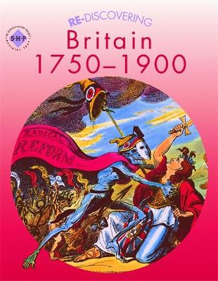 Re-discovering Britain 1750-1900 by Andy Reid, Colin Shephard