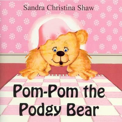 Pom-Pom the Podgy Bear by Sandra Christina Shaw