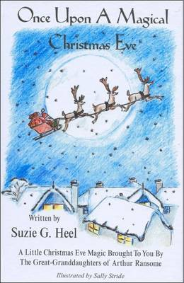Once Upon a Magical Christmas Eve A Little Christmas Eve Magic Brought to You by the Great-granddaughters of Arthur Ransome by Suzie G. Heel