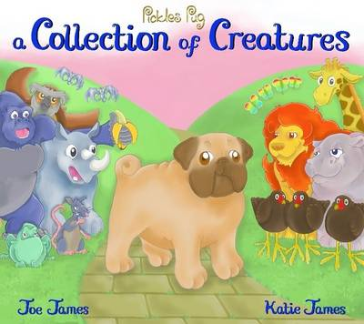Pickles Pug A Collection of Creatures by Katie James, Joe James