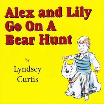 Alex and Lily Go on a Bear Hunt by Lyndsey Curtis