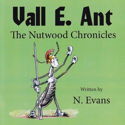 Vall E. Ant The Nutwood Chronicles by N. Evans