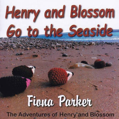 Henry and Blossom Go to the Seaside by Fiona Parker