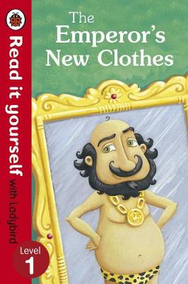 The Emperor's New Clothes - Read It Yourself with Ladybird Level 1 by Marina Le Ray